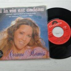 Discos de vinilo: CORINNE HERMÈS – SI LA VIE EST CADEAU = SI LA VIDA ES UN REGALO SINGLE EUROVISION 1983. Lote 264066400