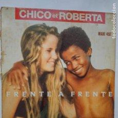 Discos de vinilo: CHICO AND ROBERTA - FRENTE A FRENTE - MAXI - SANNI RECORDS 1990. Lote 264301244