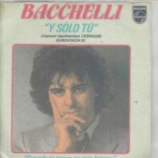 """Discos de vinilo: 45 GIRI BACCHELLI """"Y SOLO TU """" CHANSON REPRESENTANT L'' ESPAGNE EUROVIISON 81 PHILIPS FRANCE. Lote 265684989"""