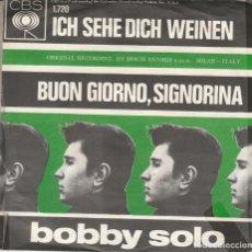 Discos de vinilo: BOBBY SOLO ICH SEHE DICH WEINEN /BUON GIORNO, SIGNORINA SE PIANGI & SE RIDI EUROFESTIVAL 65 CBS MADE. Lote 266322508