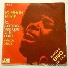 Discos de vinilo: ROBERTA FLACK (SINGLE 1972) LA PRIMERA VEZ QUE VI TU CARA (THE FIRST TIME EVER I SAW YOUR FACE). Lote 266598438