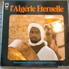 Disques de vinyle: DISCO VINILO LP LALGÉRIE ETERNELLE ENREGISTREMENT REALISÉ EN ALGERIE PAR GERARD KREMER ALGERIA. Lote 266946874