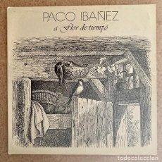 Discos de vinilo: PACO IBÁÑEZ - A FLOR DE TIEMPO. Lote 267123504