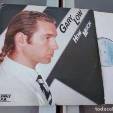 Discos de vinilo: GARY LOW - HOW MUCH / HOW MUCH (DUB VERSION) - SPAIN MAXI SG HISPAVOX 1985 - MAXISINGLE. Lote 267130649