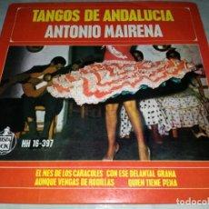Discos de vinilo: ANTONIO MAIRENA-TANGOS DE ANDALUCIA-EL MES DE LOS CARACOLES. Lote 267406219