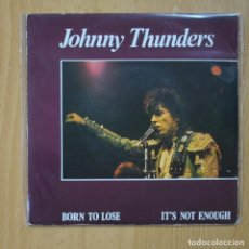 Dischi in vinile: JOHNNY THUNDERS - BORN TO LOSE / IT`S NOT ENOUGH - SINGLE. Lote 267619384