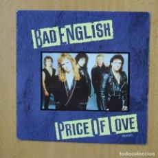 Disques de vinyle: BAD ENGLISH - PRICE OF LOVE - SINGLE. Lote 267620549