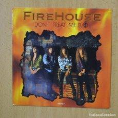 Disques de vinyle: FIREHOUSE - DON´T TREAT ME BAD - SINGLE. Lote 267620614