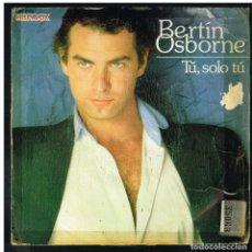 Disques de vinyle: BERTIN OSBORNE - TU, SOLO TU / LO QUE CAMBIE POR TI - SINGLE 1981. Lote 267624479