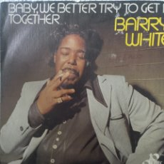 Discos de vinilo: BARRY WHITE** BABY, WE BETTER TRY TO......* IF YOU KNOW, WON'T YOU TELL ME**. Lote 267705074