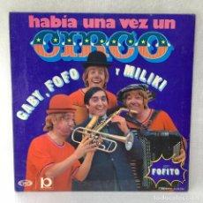Discos de vinil: LP - VINILO HABÍA UNA VEZ UN CIRCO - GABY, FOFO Y MILIKI - DOBLE PORTADA - ESPAÑA - AÑO 1973. Lote 267800749