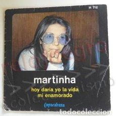 Discos de vinilo: MARTINHA HOY DARÍA LA VIDA - DISCO DE VINILO 45 RPM MÚSICA CANTAUTORA BRASILEÑA AÑOS 70 MI ENAMORADO. Lote 268805769