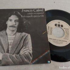 Discos de vinilo: FRANCIS CABREL / TODO AQUELLO QUE ESCRIBÍ / SINGLE PROMO-CBS-1980 / MBC. ***/***. Lote 268933799