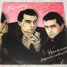 Discos de vinilo: BURNING - CHICA DE MODA - SINGLE BELTER 1982 - EX. Lote 268984229