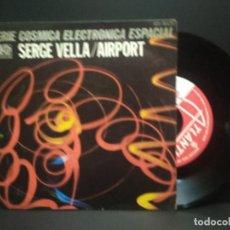 Discos de vinilo: SERGE VELLA - AIRPORT - SINGLE ESPAÑOL DE VINILO - ELETRONICA EUROBEAT ITALO DISCO PEPETO. Lote 269000039