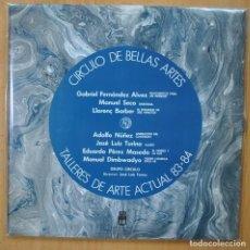 Discos de vinilo: VARIOUS - CIRCULO DE BELLAS ARTES - TALLERES DE ARTE ACTUAL 83-84 - GATEFOLD. Lote 269054728