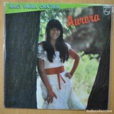 Discos de vinilo: AURORA - NACI PARA CANTAR - NORMAL LP. Lote 269054783