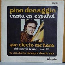 Discos de vinilo: PINO DONAGGIO - (CANTA EN ESPAÑOL) QUE EFECTO ME HARA / TU ME DICES - SINGLE 1970. Lote 269683178