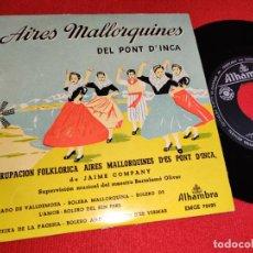 Discos de vinilo: AGRUP.FOLKLORICA AIRES MALLORQUINE PONT D'INCA JAIME COMPANY. MALLORCA EP 7'' 195? BALEARES. Lote 271000903