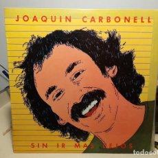 Discos de vinilo: LP JOAQUIN CARBONELL : SIN IR MAS LEJOS (CONTIENE ENCARTE CON LAS LETRAS ). Lote 271396663
