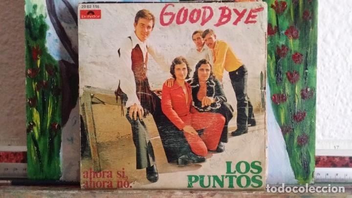 *LOS PUNTOS - GOOD BYE / AHORA SI, AHORA NO - SG AÑO 1973 - LEER DESCRIPCIÓN (Música - Discos - Singles Vinilo - Grupos Españoles de los 70 y 80)