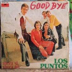 Discos de vinilo: ** LOS PUNTOS - GOOD BYE / AHORA SI, AHORA NO - SG AÑO 1973 - LEER DESCRIPCIÓN. Lote 271549958