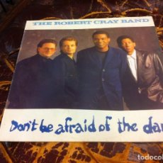 Discos de vinilo: THE ROBERT CRAY BAND. DON'T BE AFRAID OF THE DARK. LP. 1988. Lote 271624698