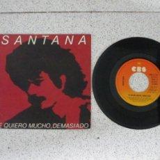 Discos de vinil: SANTANA - TE QUIERO MUCHO,DEMASIADO - SINGLE - SPAIN - CBS - L -. Lote 271633848