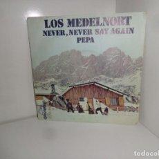 Discos de vinilo: LOS MEDELNORT - NEVER NEVER SAY AGAIN - SINGLE - DISPONGO DE MAS DISCOS DE VINILO. Lote 271955873