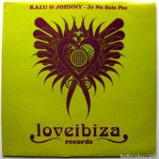 Discos de vinilo: KALU & JOHNNY - JE NE SAIS PAS - MAXI LOVE IBIZA RECORDS 2007 BPY. Lote 272709893