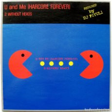Discos de vinilo: 2 WITHOUT HEADS - U AND ME (HARDCORE FOREVER) - MAXI PN RECORDS 2000 BPY. Lote 272713268