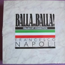 Discos de vinilo: MAXI - FRANCESCO NAPOLI - BALLA..BALLA, ITALIAN HIT CONNECTION (SPAIN, BCM RECORDS 1987). Lote 272744803
