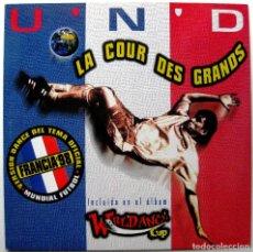 Discos de vinilo: U'N'D - LA COUR DES GRANDS (MUNDIAL FUTBOL FRANCIA 98) - MAXI MAX MUSIC 1998 BPY. Lote 272877808