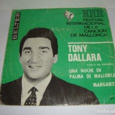 Discos de vinilo: DISCO DE VINILO. SINGLE. TONY DALLARA. FESTIVAL DE MALLORCA (MARGARITA / UNA NOCHE EN PALMA...). Lote 272914003