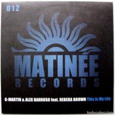 Discos de vinilo: G-MARTIN & ALEX BARROSO FEAT REBEKA BROWN - THIS IS MY LIFE - MAXI MATINÉE RECORDS 2006 BPY. Lote 272939108