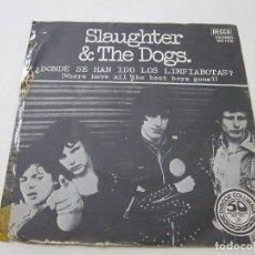 Discos de vinil: SLAUGHTER AND THE DOGS - DONDE SE HAN IDO LOS LIMPIABOTAS - SINGLE - DECCA - EDICION ESPAÑOLA - N. Lote 273185968