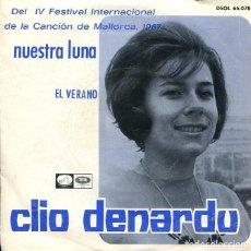 Discos de vinilo: CLIO DENARDU / NUESTRA LUNA (IV FESTIVAL DE MALLORCA 1967) / EL VERANO (SINGLE 1967). Lote 273416603