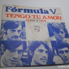Discos de vinilo: SINGLE FÓRMULA V. TENGO TU AMOR. AYER Y HOY. PHILIPS 1968 SPAIN (PROBADO, BIEN, BUEN ESTADO). Lote 275925993