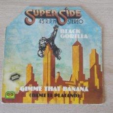 Discos de vinilo: GIMME THAT BANANA - BLACK GORILLA - VINILO SUPERSIDE MAXI 45 RPM - AUVI-AÑO 1977.. Lote 276051548