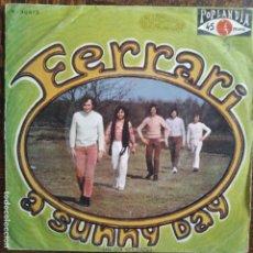 Discos de vinilo: FERRARI - SINGLE 1970 - A SUNNY DAY/ PLEASE TAKE ME HOME. Lote 276062733