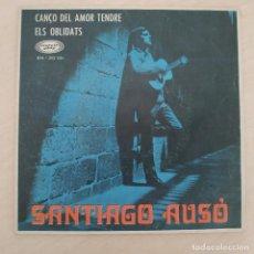 Discos de vinilo: SANTIAGO AUSÓ - CANÇÓ DEL AMOR TENDRE / ELS OBLIDATS - SINGLE 1968 CON EL INSERTO EXCELENTE ESTADO. Lote 276192543