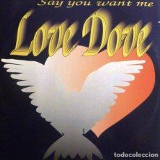 "Discos de vinilo: LOVE DOVE - SAY YOU WANT ME (12""). Lote 277044323"