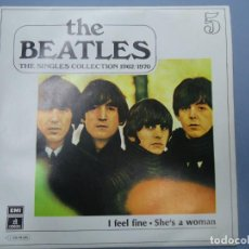 Discos de vinilo: THE BEATLES - I FEEL FINE SHE`S A WOMAN EDICIÓN LIMITADA DEL CONJUNTO DE THE BEATES THE SINGLES COL. Lote 277072203