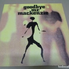 Discos de vinilo: GOODBYE MR. MACKENZIE (LP) IDEM 1991 AÑO – 1991. Lote 277073743