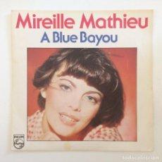 Discos de vinilo: MIREILLE MATHIEU – A BLUE BAYOU / IL Y A SURTOUT DES GENS QUI S'AIMENT FRANCE,1978 PHILIPS. Lote 277114878