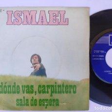 Discos de vinilo: ISMAEL - 45 SPAIN PS - MINT * DONDE VAS, CARPINTERO / SALA DE ESPERA. Lote 277179438