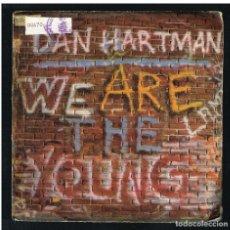 Discos de vinilo: DAN HARTMAN - WHE ARE THE YOUNG - SINGLE 1984. Lote 277195013