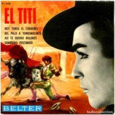 Discos de vinilo: EL TITI - HOY TOREA EL CORDOBES - EP SPAIN 1966 - BELTER 51.240. Lote 277519228
