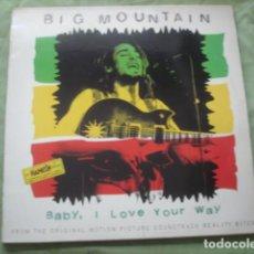 Discos de vinilo: BIG MOUNTAIN BABY, I LOVE YOUR WAY. Lote 278347123