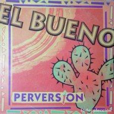 Discos de vinilo: EL BUENO – PERVERSION. Lote 278470338